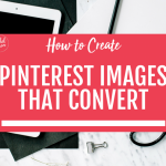 How to Create Pinterest Images that Convert: 4 Tips to Create Great Graphics for Pinterest (with Before/After Examples!)