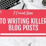 7 Crucial Steps to Writing Killer Blog Posts That Convert your Audience into Raving Fans