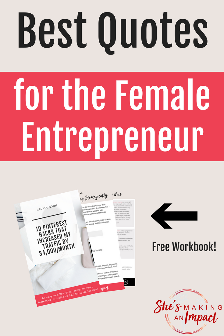 Hey! Are you looking for female entrepreneur quotes? I got you =) I\'m always searching for inspirational tips, quotes, and career advice from people who\'ve crushed it in business. In this post, I\'m sharing my fave female entrepreneur quotes. Ready to get motivated? Repin and grab my free Pinterest cheat sheet!#shesmakinganimpact #pinterest #blogging #entrepreneur #girlboss #entrepreneurtips #bloggingtips