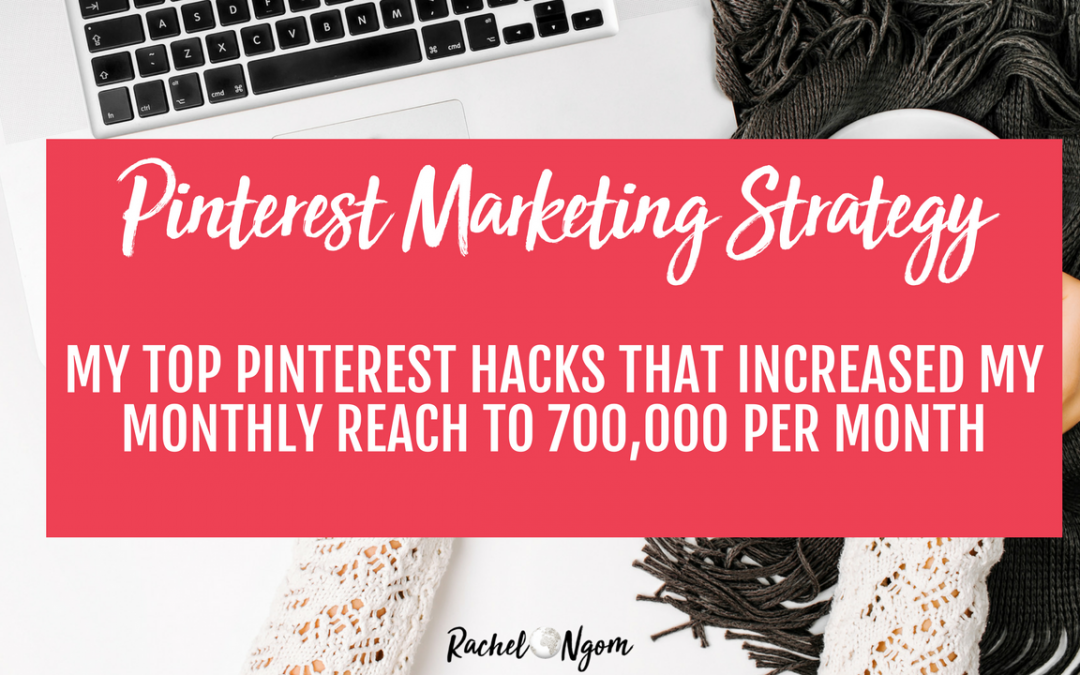 Pinterest Marketing Strategy: My Top Pinterest Hacks that Increased my Monthly Reach to 700,000 per Month