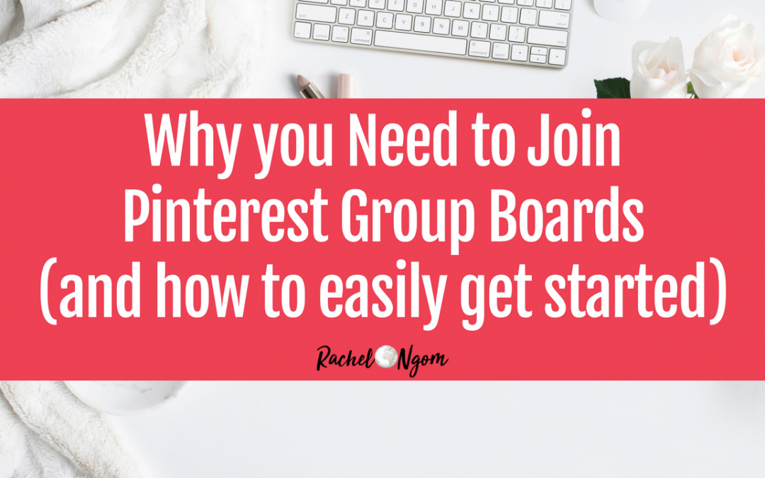 Why You Need to Join Pinterest Group Boards (and how to easily get started)