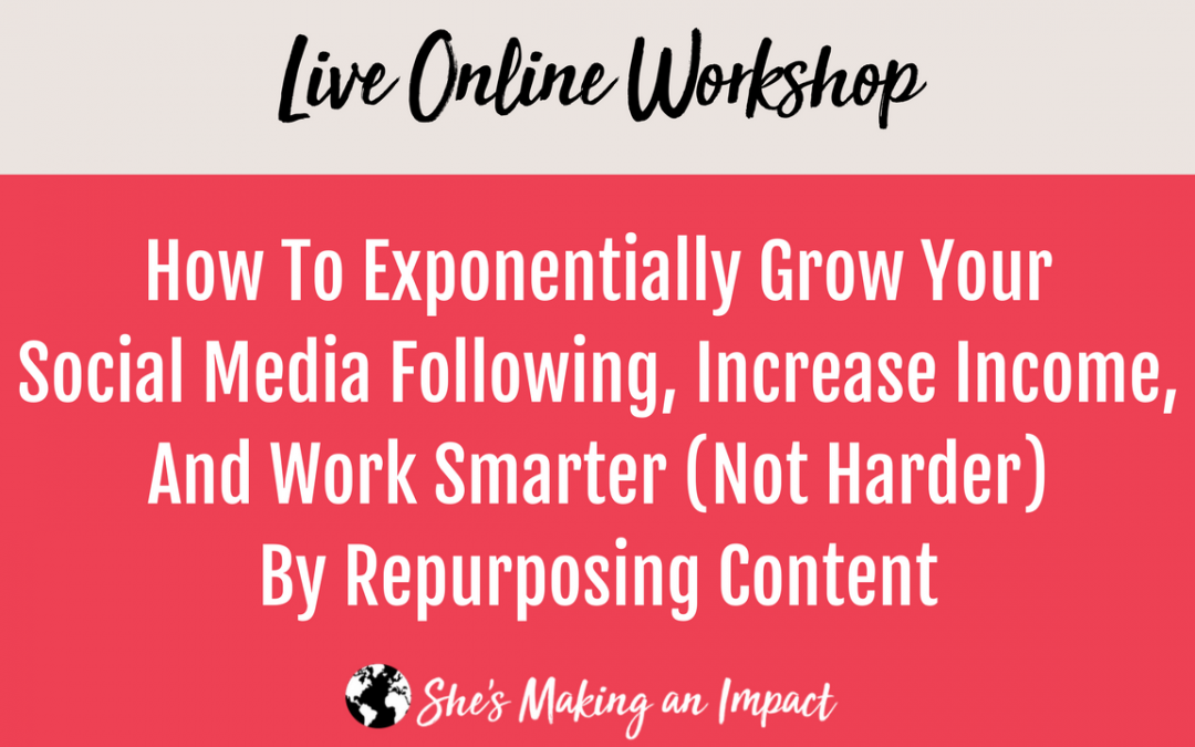 Live Workshop: How To Exponentially Grow Your Social Media Following, Increase Income, And Work Smarter (Not Harder) By Repurposing Content