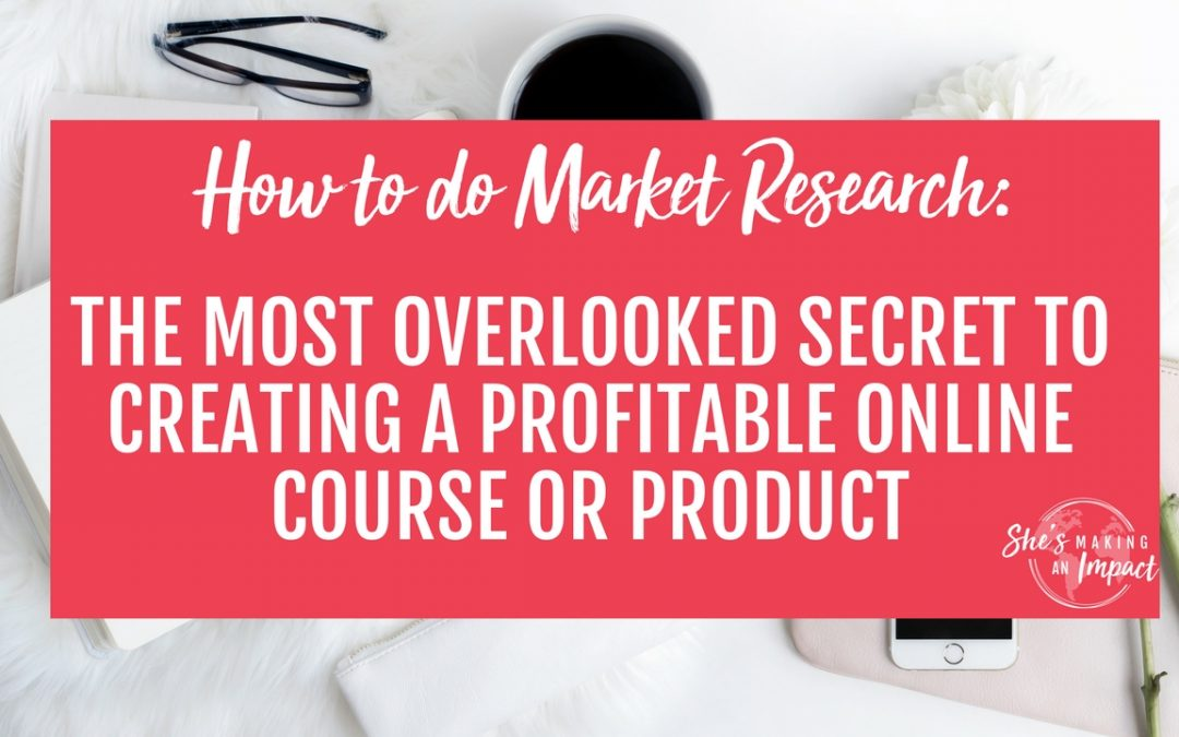 How to do Market Research: The Most Overlooked Secret to Creating a Profitable Online Course or Product