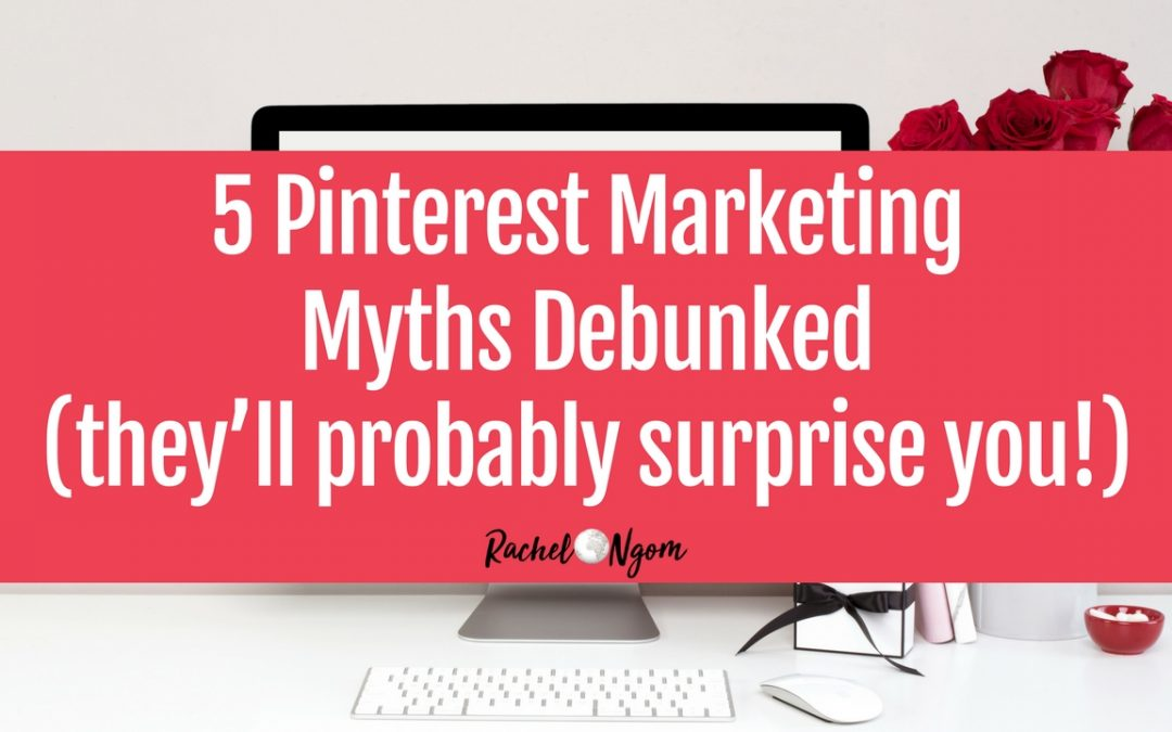 5 Pinterest Marketing Myths Debunked (they'll probably surprise you!)