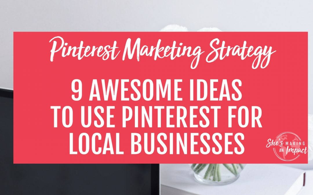 Pinterest Marketing Strategy: 9 Awesome Ideas to Use Pinterest for Local Businesses