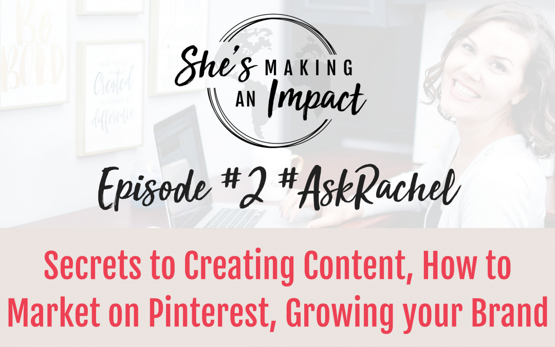 Episode 002: Ask Rachel: Secrets to Creating Content, How to Market on Pinterest, Growing your Brand