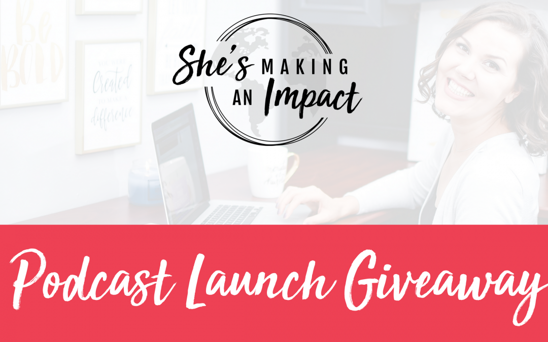 The She's Making an Impact Podcast is Here!! Plus Giveaways!!