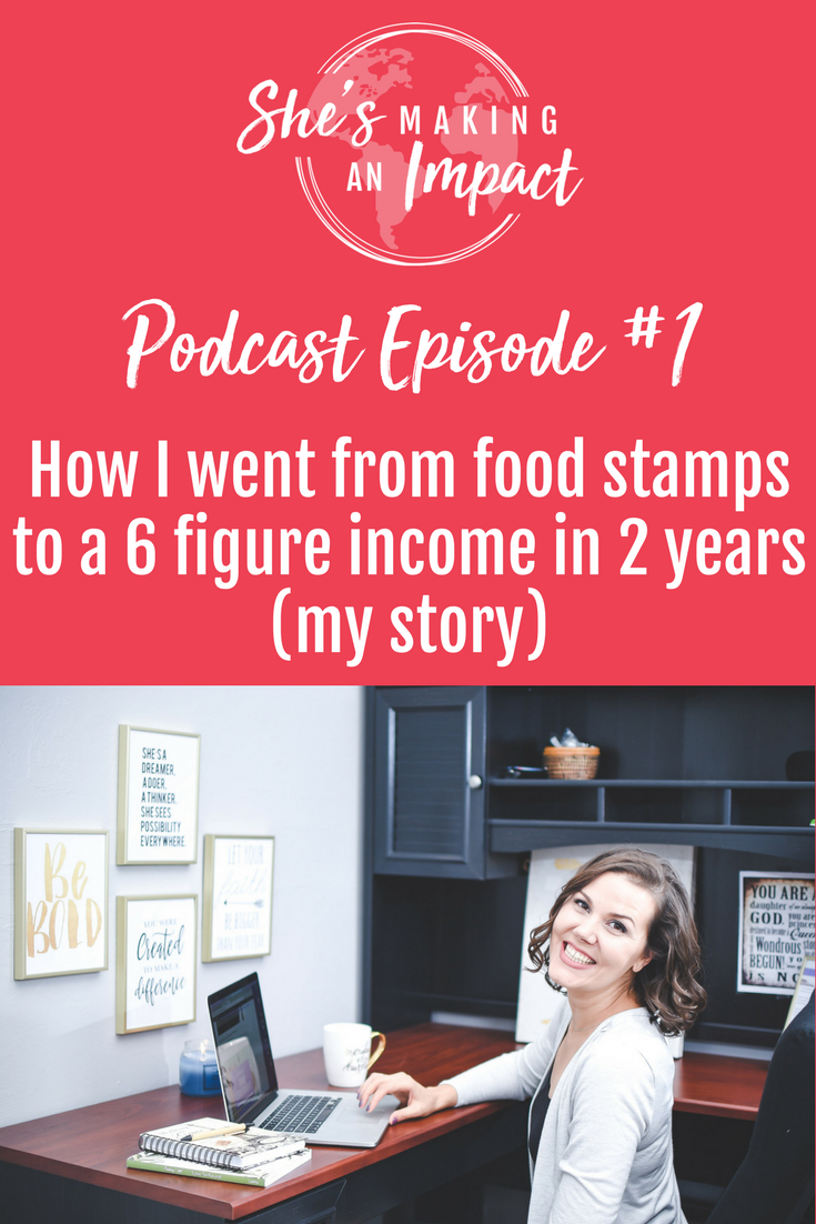 In the very first episode of the She\'s Making an Impact Podcast, you\'ll hear all about my story, how I started my biz, and how I went from food stamps to a 6 figure income in less than two years. Repin and grab my free cheat sheet to get more leads with Pinterest!Entrepreneur tips, social media marketing, blogging tips