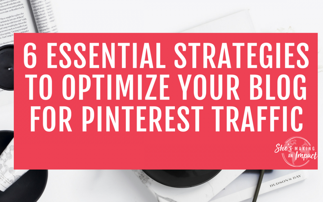 6 Essential Strategies to Optimize your Blog for Pinterest Traffic