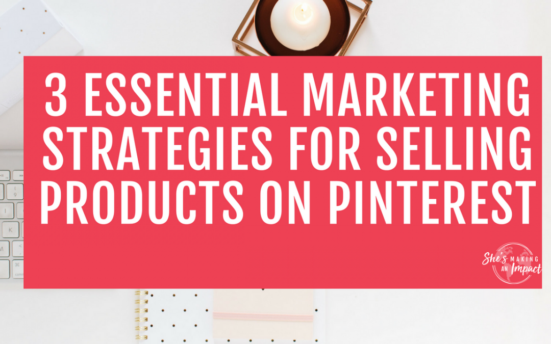 3 Essential Marketing Strategies for Selling Products on Pinterest