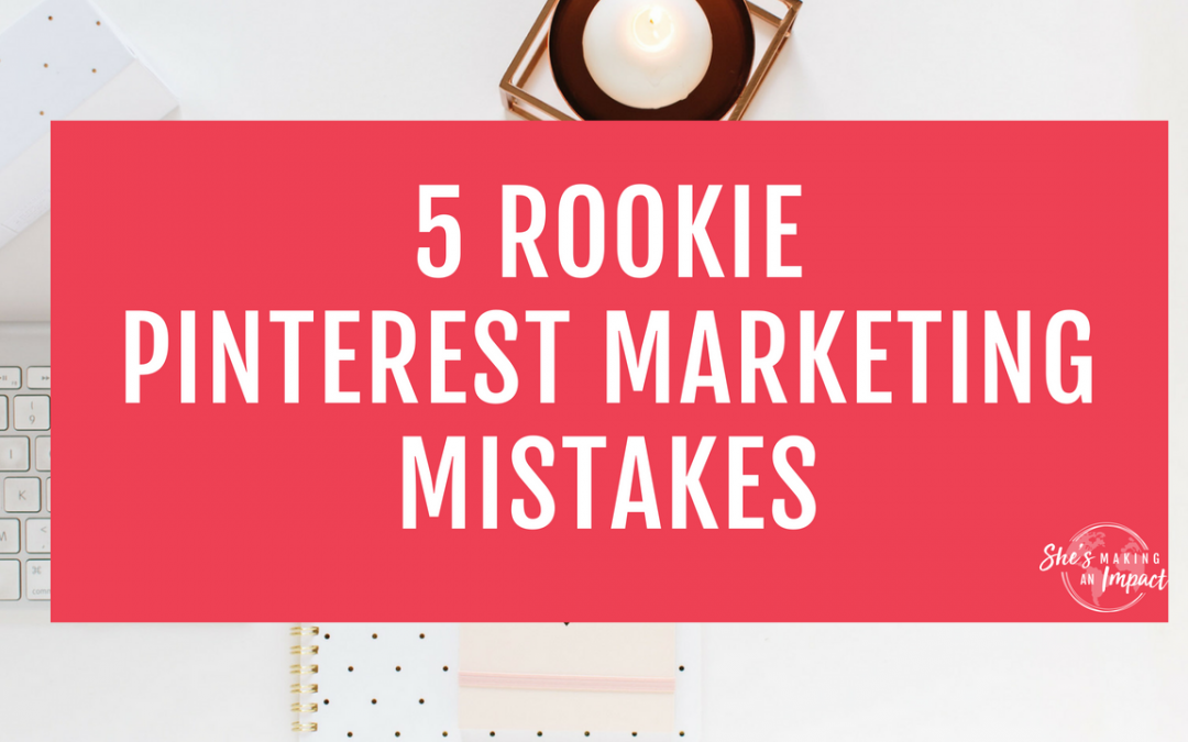 5 Rookie Pinterest Marketing Mistakes