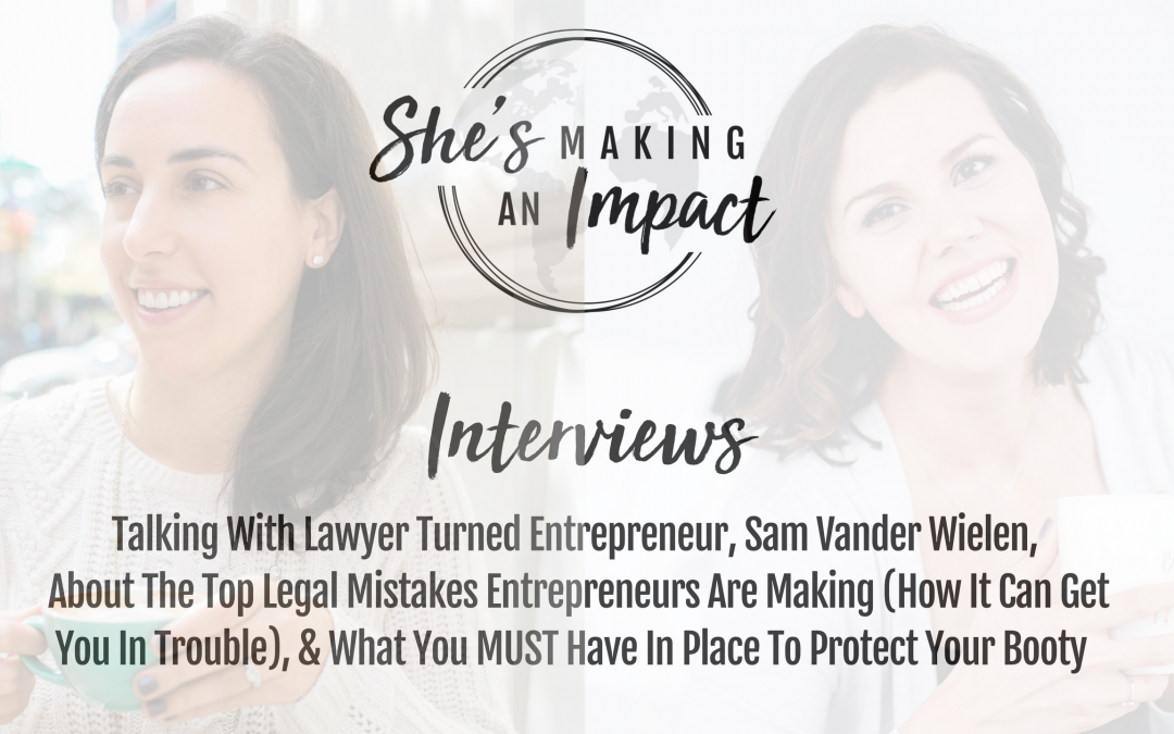 Episode 016: How to Protect Yourself as an Entrepreneur: Legal Must-Haves for Online Business Owners with Sam Vander Wielen