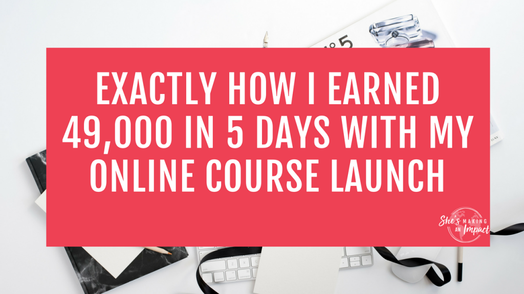 Exactly How I Earned 49,000 in 5 Days with my Online Course Launch