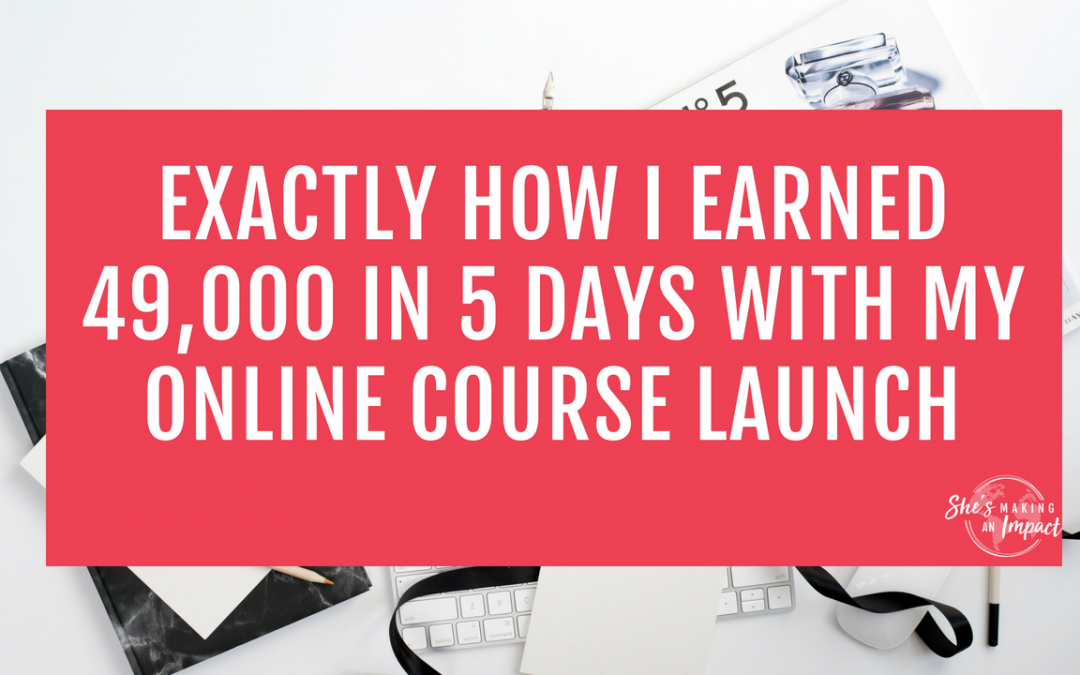 Exactly How I Earned $49,000 in 5 Days with my Online Course Launch