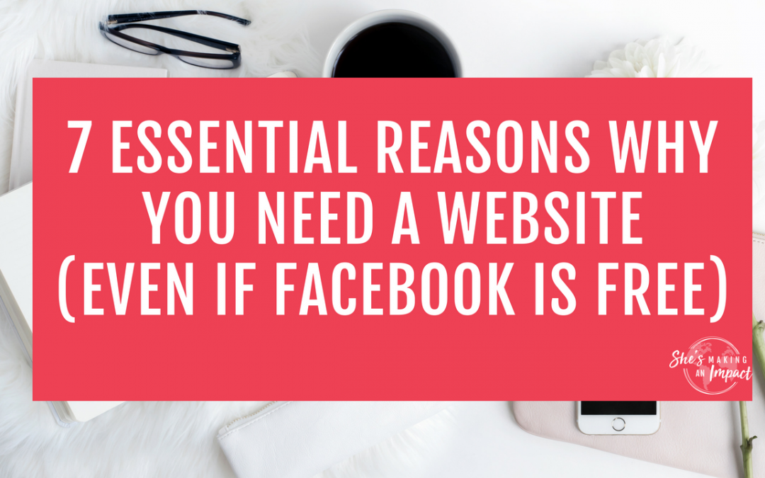 7 Essential Reasons Why You Need a Website (even if Facebook is free)