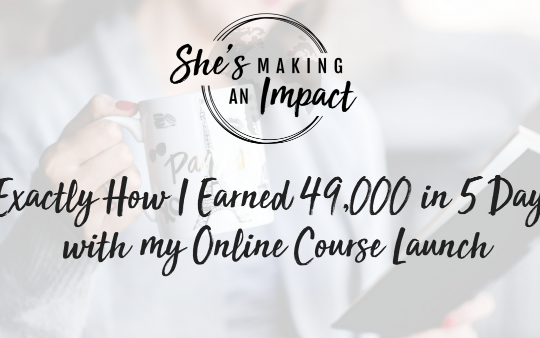 Exactly How I Earned 49,000 in 5 Days with my Online Course Launch: Episode 019