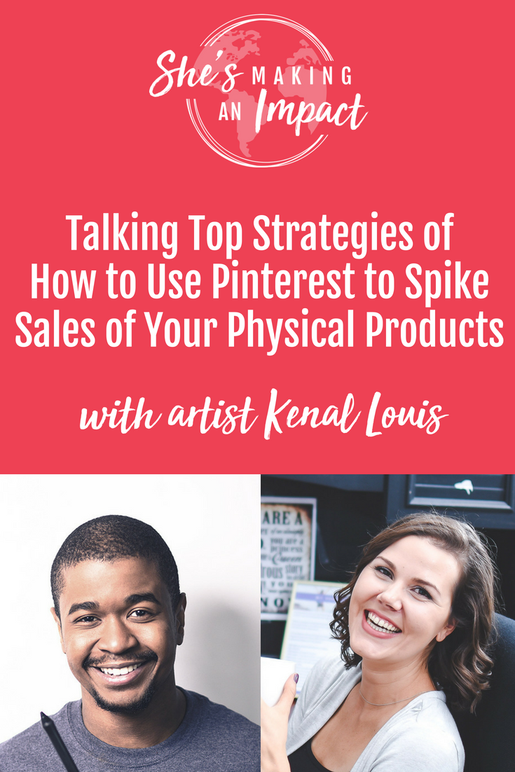 3 Essential Marketing Strategies for Selling Products on Pinterest (with Kenal Louis): Episode 23