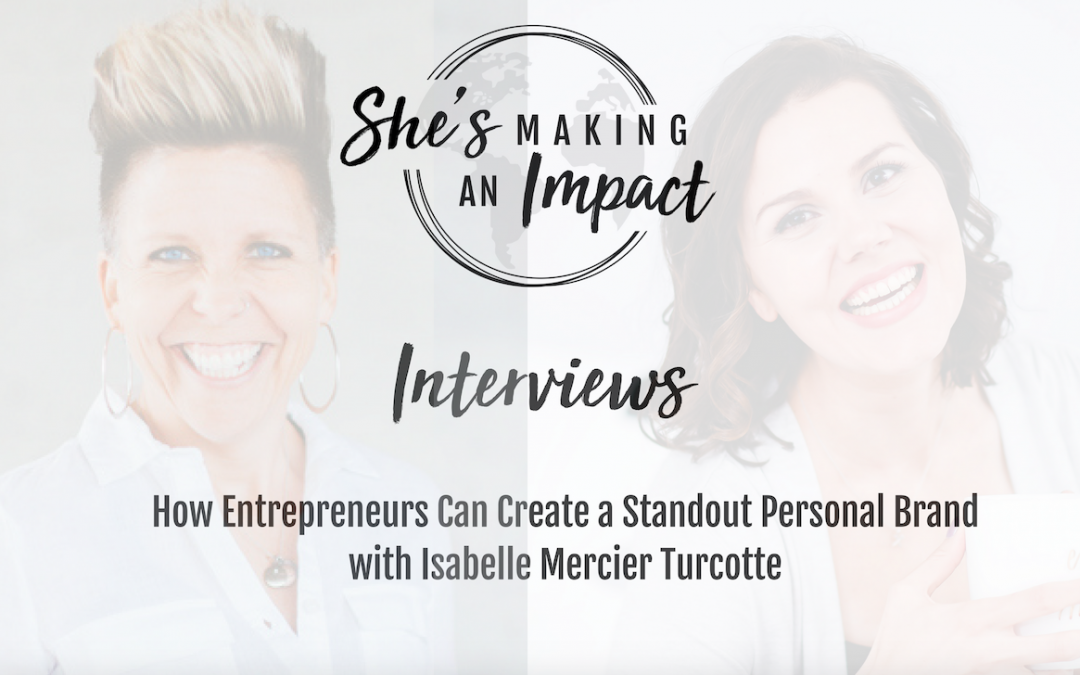 How Entrepreneurs Can Create a Standout Personal Brand (with Brand Strategist, Isabelle Mercier Turcotte): Episode 026