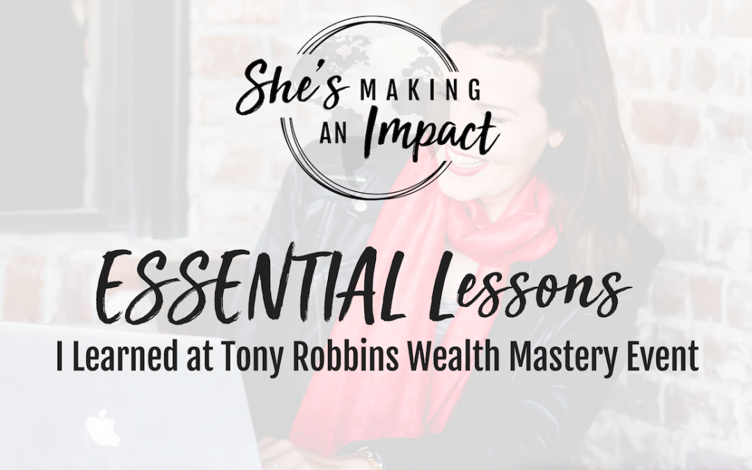 ESSENTIAL Lessons I Learned at Tony Robbins Wealth Mastery Event: Episode 031