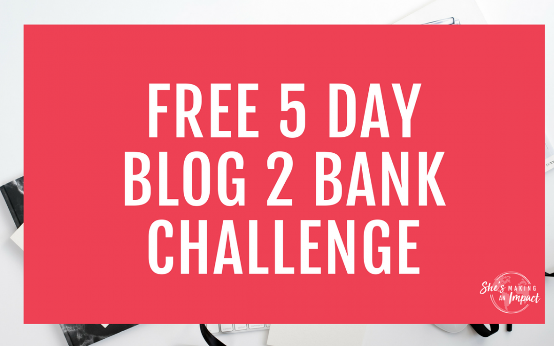 Join My Free 5 Day Blog 2 Bank Challenge!