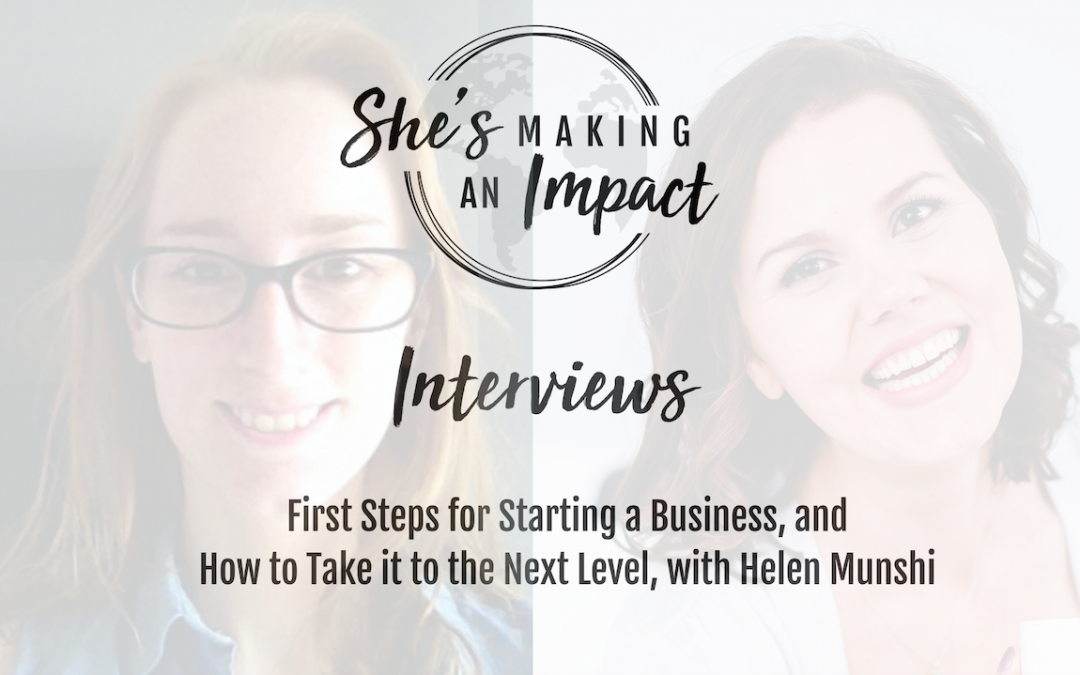 First Steps on Starting a Business, and How to Take it to the Next Level- Inverview with Helen Munshi: Episode 41