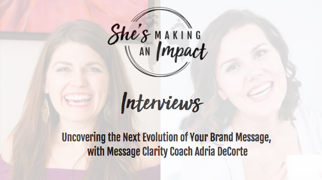 Uncovering the Next Evolution of Your Brand Message, with Message Clarity Coach Adria DeCorte: Episode 044