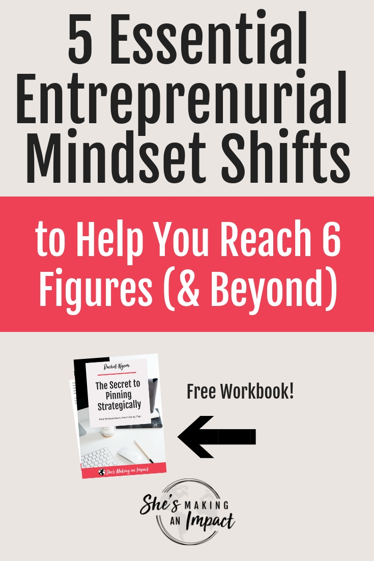 Want to learn from people who've been there before you about how to develop a successful entrepreneurial mindset? I share 5 essential entrepreneurial mindset shifts that will help you create the business of your dreams, reach more people, make more money, but more importantly, a bigger impact. Repin and grab my free cheat sheet to get more leads with #Pinterest! #shesmakinganimpact #entrepreneurtips #bloggingtips #entrepreneur #mindset