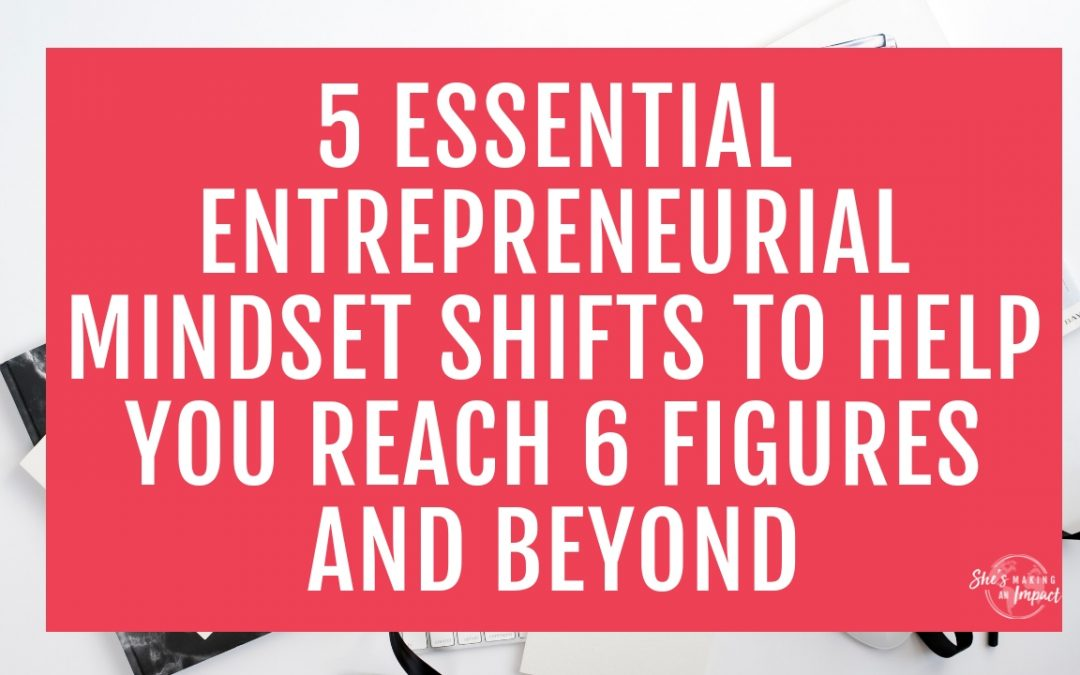 5 Essential Entrepreneurial Mindset Shifts To Help You Reach 6
