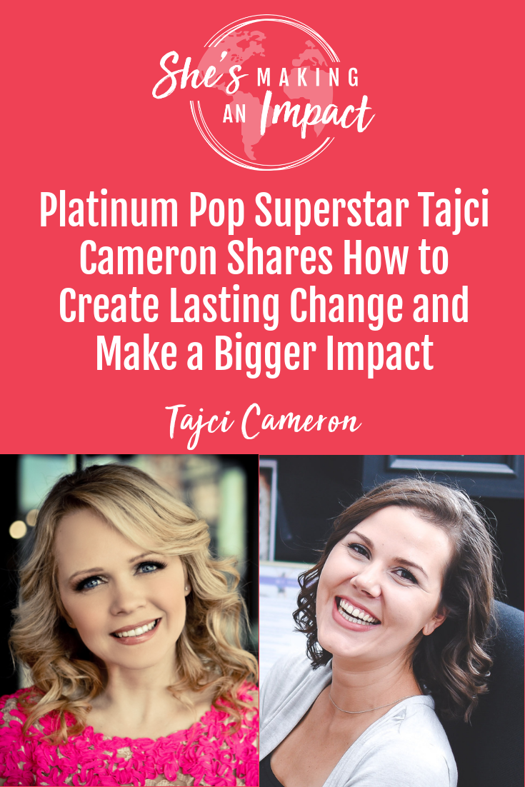 Platinum Pop Superstar Tajci Cameron Shares How to Create Lasting Change and Make a Bigger Impact. If you want to learn some secrets behind having a successful entrepreneur mindset, and top motivational secrets from successful entrepreneurs who've been there before you, you NEED to listen to this episode. #shesmakinganimpact #entrepreneur #entrepreneurmindset #tajci #girlboss