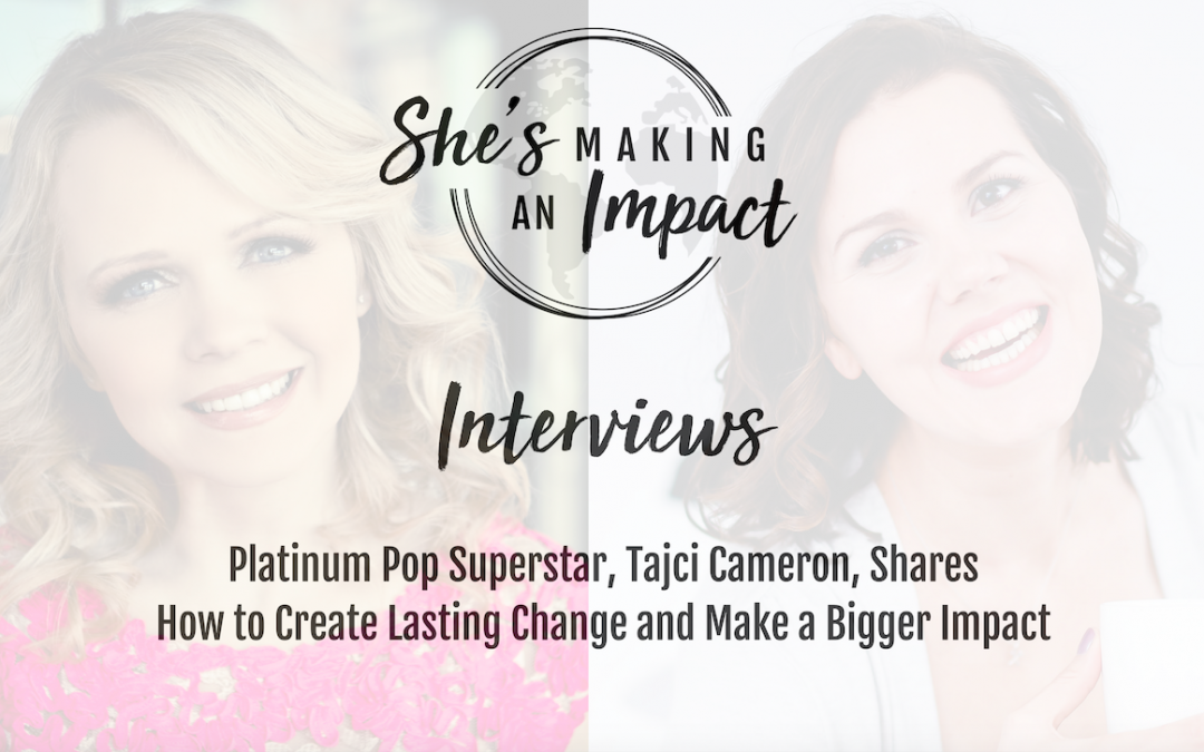 Platinum Pop Superstar Tajci Cameron Shares How to Create Lasting Change and Make a Bigger Impact: Episode 048