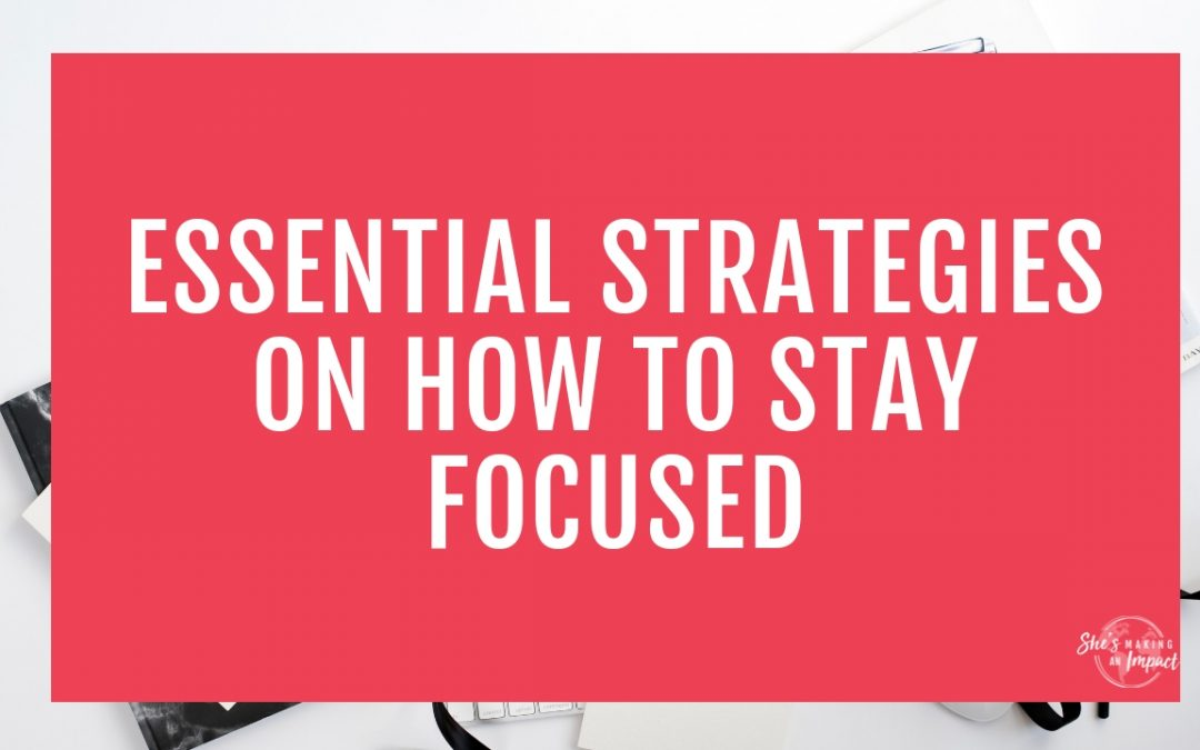 Essential Strategies on How to Stay Focused
