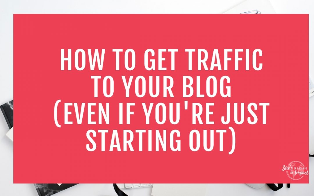 How to Get Traffic to Your Blog (even if you're just starting out)