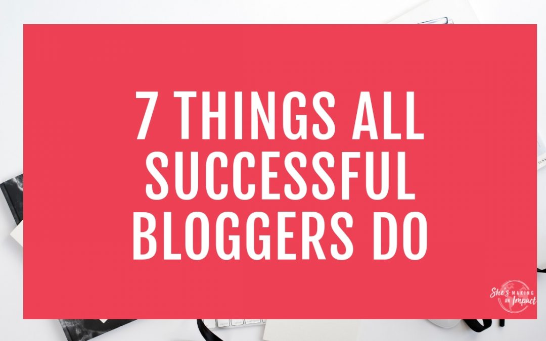 7 Things All Successful Bloggers Do