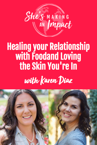 Healing Your Relationship With Food, and Loving the Skin You're In (with Karen Diaz): Episode 065