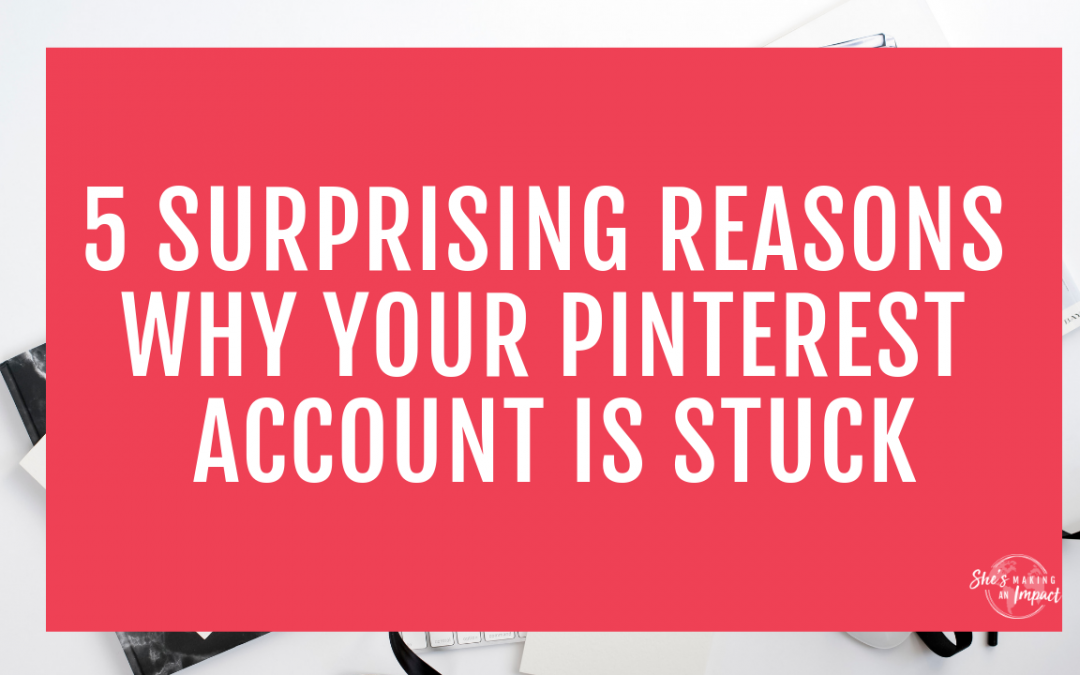 5 Surprising Reasons Why Your Pinterest Account is Stuck