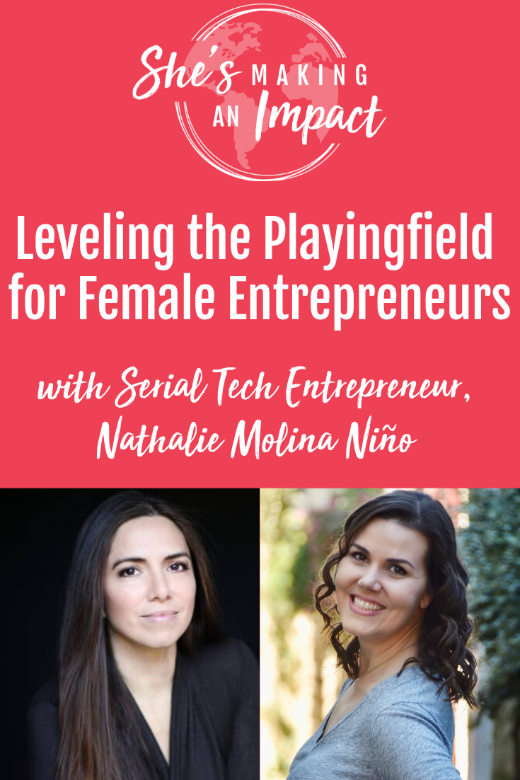 Leveling the Playingfield for Female Entrepreneurs (with Serial Tech Entrepreneur, Nathalie Molina Niño)