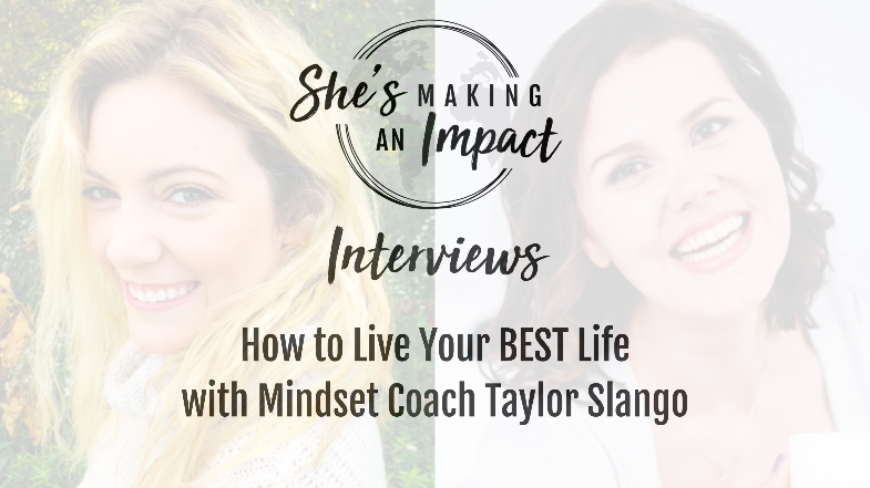 How to Live Your BEST Life (with Mindset Coach Taylor Slango): Episode 068