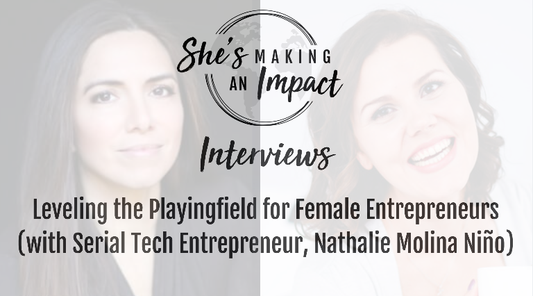 Leveling the Playingfield for Female Entrepreneurs (with Serial Tech Entrepreneur, Nathalie Molina Niño): Episode 069