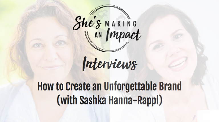 How to Create an Unforgettable Brand (with Sashka Hanna-Rappl): Episode 071