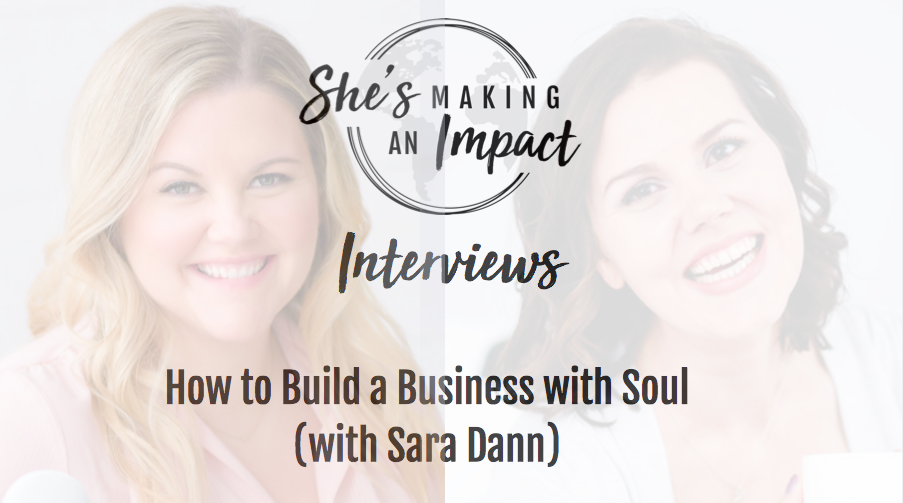 How to Build a Business with Soul (with Sara Dann): Episode 075