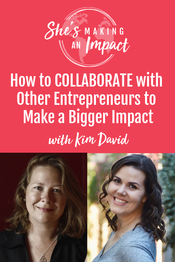 How to COLLABORATE with Other Entrepreneurs to Make a Bigger Impact (with Kim David)