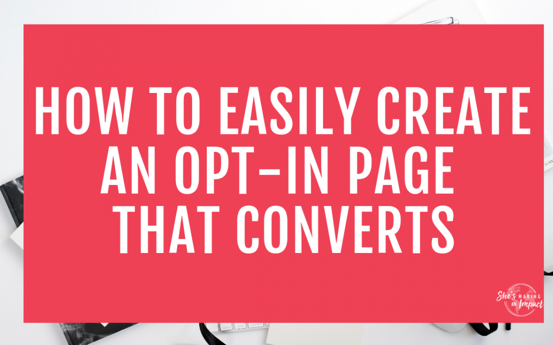How To Easily Create an Opt-In Page That Converts