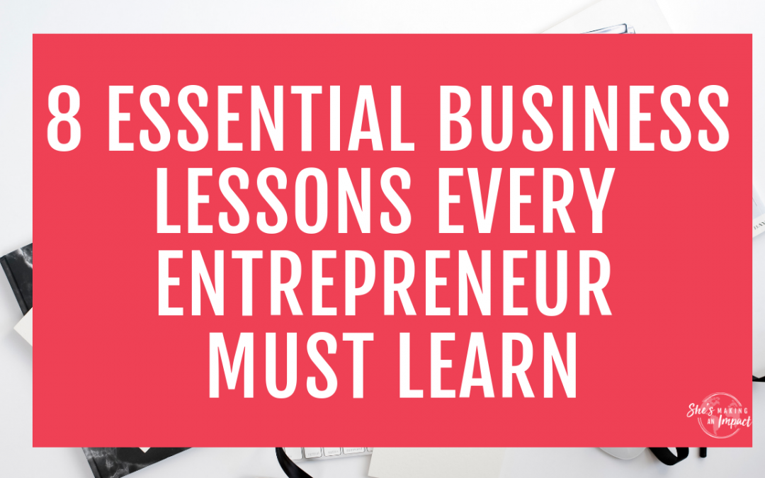8 Essential Business Lessons Every Entrepreneur Must Learn