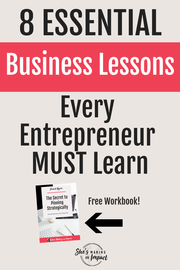 Let's talk about something that most entrepreneurs aren't talking about. Their business lessons learned. You know, the mistakes, the hard times, and the essential lessons learned that have led to ultimate success. Check out 8 essential business lessons every entrepreneur must learn, then grab my free cheat sheet to get more leads with Pinterest #shesmakinganimpact #entrepreneur #businesstips #entrepreneurtips #entrepreneurlessons #girlboss
