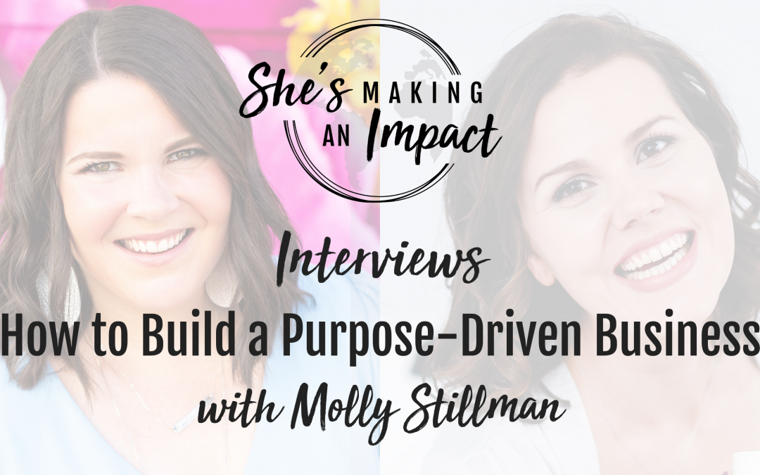 How to Build a Purpose-Driven Business (with Molly Stillman): Episode 086