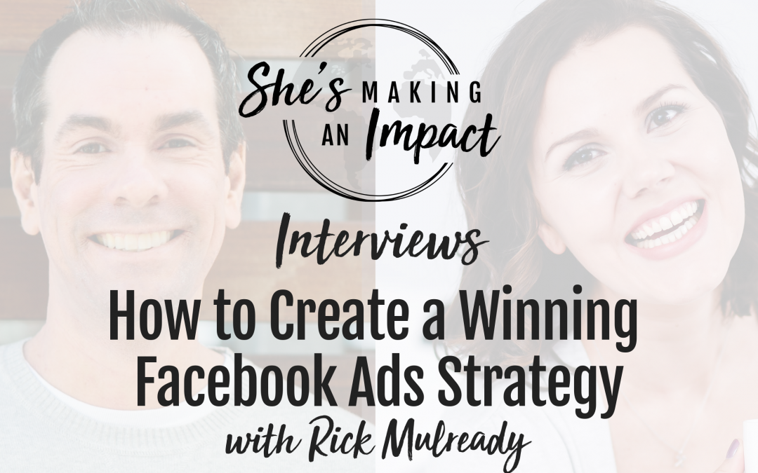 How to Create a Winning Facebook Ads Strategy (with Rick Mulready): Episode 088