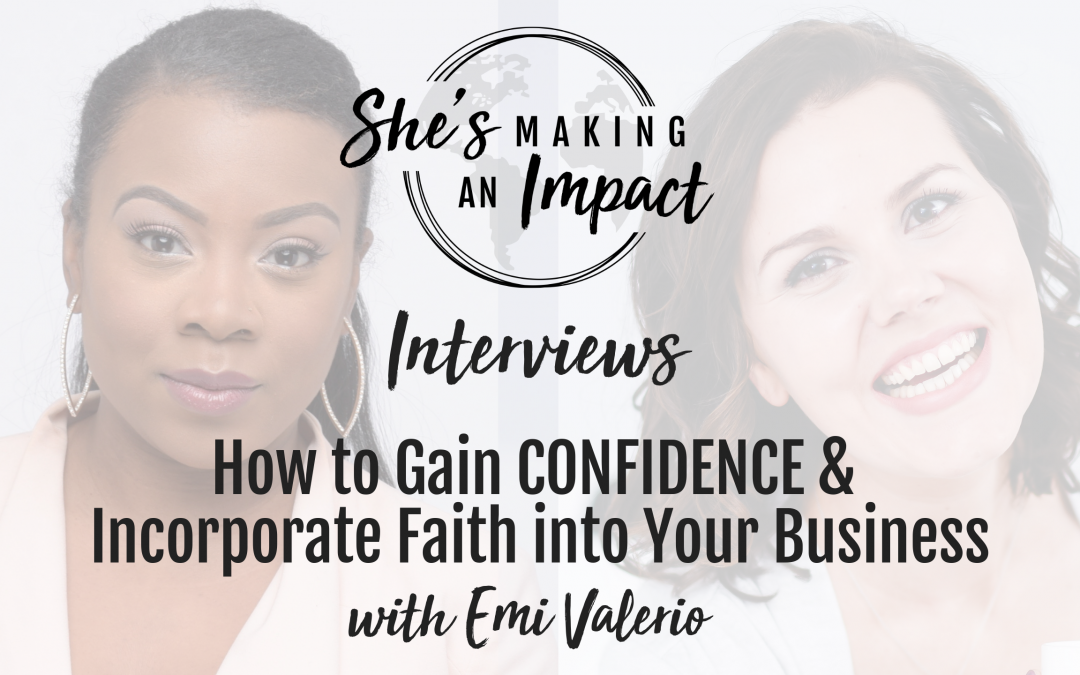 How to Gain CONFIDENCE & Incorporate Faith into Your Business (with Emi Valerio): Episode 087
