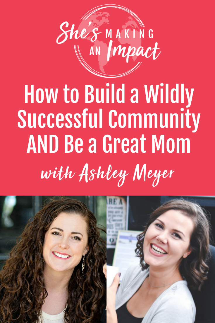 How to Build a Wildly Successful Community AND Be a Great Mom (with Ashley Meyer): Episode 091