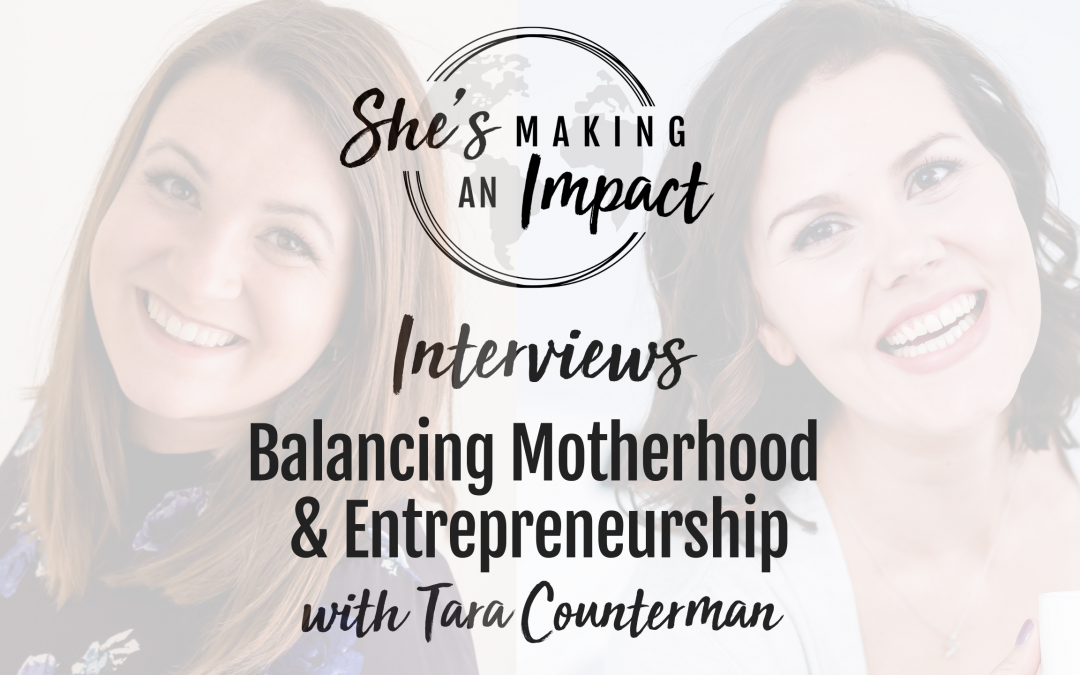 Balancing Motherhood and Entrepreneurship (with Tara Counterman): Episode 092