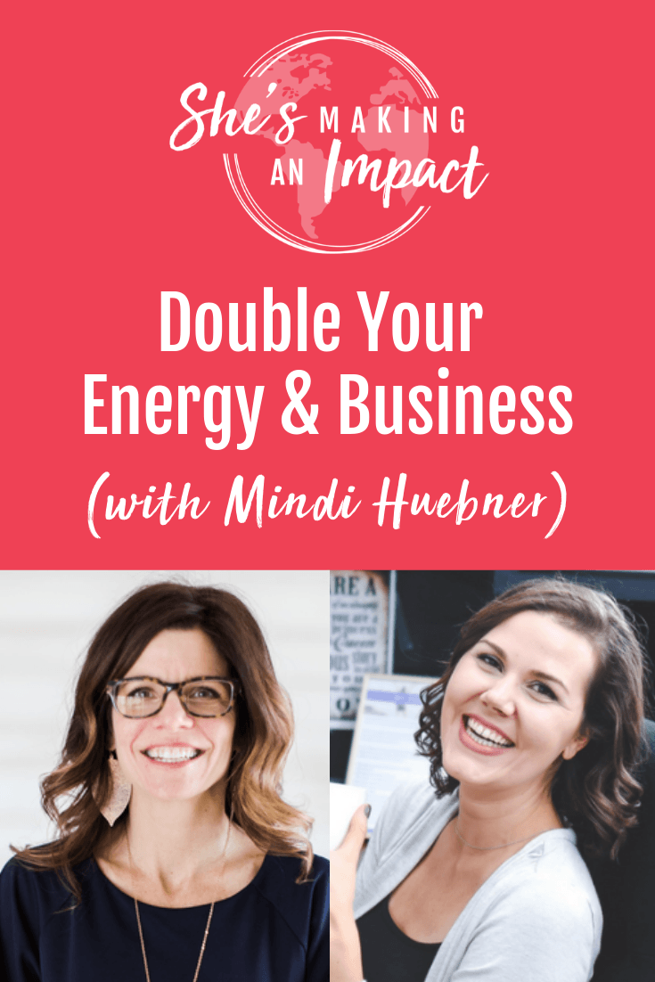 Double Your Energy & Business (with Mindi Huebner) Episode 113